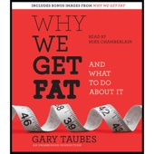 Why We Get Fat: And What to Do About It (Unabridged) - Gary Taubes Cover Art