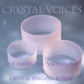 Crystal Voices:  The Harmonic Vibrations Of Crystal Singing Bowls