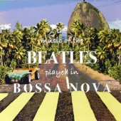 The Music of the Beatles Played in Bossa Nova