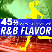 45分 マイペース・ランニング ~R&B Flavor