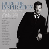 You're the Inspiration - David Foster & Friends