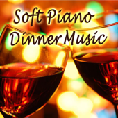 Dinner Party Music: Soft Piano Ambient Background Mood for Your Relaxing Dinner, Restaurant & Successful Social Gatherings