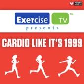Exercise TV Presents Cardio Like It's 1999