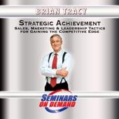 Strategic Achievement: Sales, Marketing & Leadership Tactics for Gaining the Competitive Edge (Seminars On Demand Series)