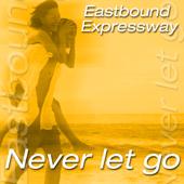Never Let Go - Eastbound Expressway