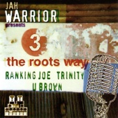 Jah Warrior presents 3 the Roots Way: Ranking Joe, Trinity & U Brown