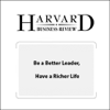 Be a Better Leader, Have a Richer Life (Harvard Business Review) - Stewart D. Friedman