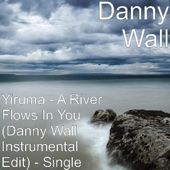 Yiruma - A River Flows in You (Danny Wall Instrumental Edit)
