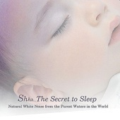 Shhh... The Secret to Sleep! Natural White Noise from the Purest Waters In the World
