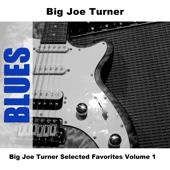 Big Joe Turner Selected Favorites, Vol. 1