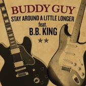 Stay Around a Little Longer (feat. B.B. King) [feat. B.B. King]