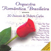 Orquestra Romantica Brasileira: 20 Sucessos de Roberto Carlos