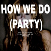 How We Do (Party) (Originally By Rita Ora) [karaok