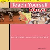 Learn Kikuyu (Teach Yourself Kikuyu) [Beginners Audio Book] - William Mwangi