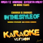 No More Tears (Enough Is Enough) [In the Style of Barbra Streisand & Donna Summer] [Karaoke Version]