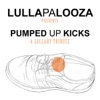 Lullapalooza - Foster the People - Pumped Up Kicks  Lullaby Version