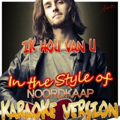 Ik Hou Van U (In the Style of Noordkaap) [Karaoke Version]