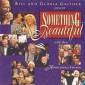 Bill & Gloria Gaither Present - Something Beautiful