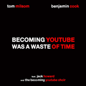 Becoming YouTube Was a Waste of Time (feat. Jack Howard & the Becoming YouTube Choir)