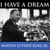 Martin Luther King's I Have A Dream Speech - Martin Luther King Jr.