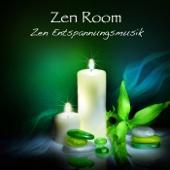 Zen Room: Zen Entspannungsmusik Wellness & Regeneration, Yoga Musik Tiefenentspannung & Meditation, New Age Schlaflieder Klangkulissen