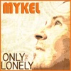 Mykel Only the Lonely - Single