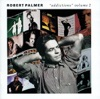 Addictions, Vol. 2 (Remixed), Robert Palmer