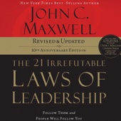 The 21 Irrefutable Laws of Leadership, 10th Anniversary Edition: Follow Them and People Will Follow You - John Maxwell Cover Art