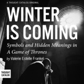 Valerie Estelle Frankel - Winter is Coming: Symbols and Hidden Meanings in a Game of Thrones (Unabridged)  artwork
