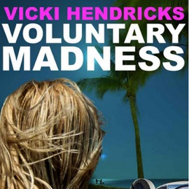 Voluntary Madness (Unabridged) - Vicki Hendricks mp3 listen download