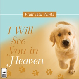 I Will See You in Heaven (Unabridged) - Friar Jack Wintz, O.F.M. mp3 listen download