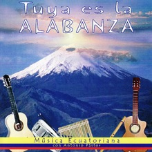 Tuya Es la Alabanza - Música Ecuatoriana, Antonio Pástor