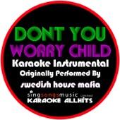 Don't You Worry Child (Originally Performed By Swedish House Mafia & John Martin) [Karaoke Instrumental Version]