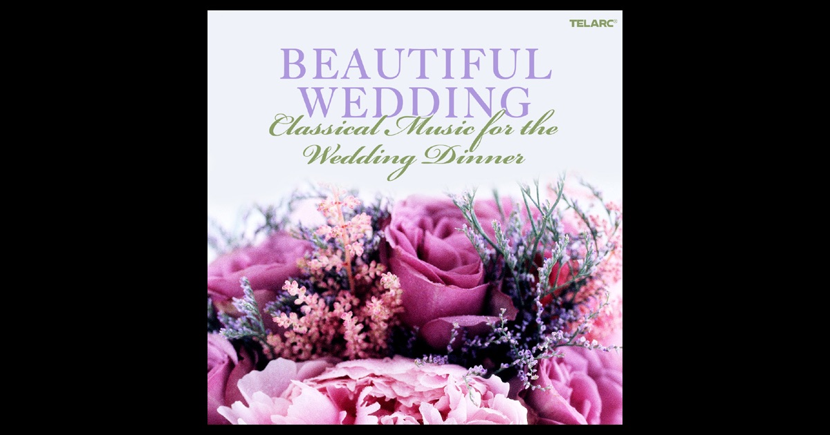 Beautiful Wedding Classical Music For The Wedding Dinner By Various Artists On Apple Music