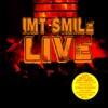 I.M.T. Smile - Live