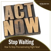 Stop Waiting: How to Stop Procrastinating Right Now!