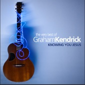 The Very Best of Graham Kendrick: Knowing You Jesus - Graham Kendrick