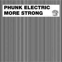 PHUNK ELECTRIC - More Strong Fuzzy
