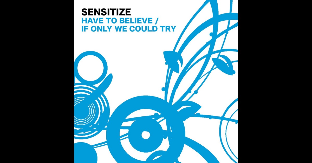 Sensitize - Have To Believe / If Only We Could Try