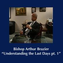 Understanding the Last Days pt. 1, Bishop Arthur M. Brazier & Apostolic Church of God