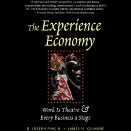 The Experience Economy: Work Is Theatre and Every Business Is a Stage - B. Joseph Pine II & James H. Gilmore mp3 listen download
