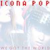 We Got the World - Single, Icona Pop