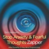Stop Anxiety & Fearful Thoughts Zapper