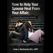 How to Help Your Spouse Heal from Your Affair: A Compact Manual for the Unfaithful (Unabridged) - Linda J. MacDonald Cover Art
