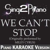 We Can't Stop (Originally Performed By Miley Cyrus) [Piano Karaoke Version]