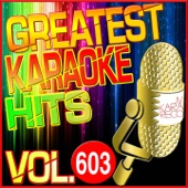 Greatest Karaoke Hits, Vol. 603 (Karaoke Version)