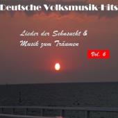 Deutsche Volksmusik Hits - Lieder der Sehnsucht & Musik zum Träumen, Vol. 6