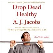 A. J. Jacobs - Drop Dead Healthy: One Man's Humble Quest for Bodily Perfection (Unabridged)  artwork