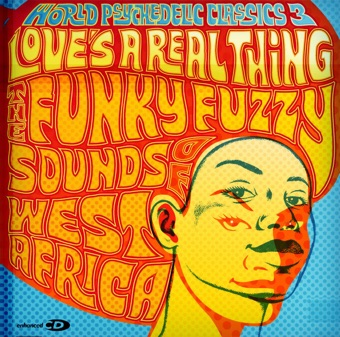 World Psychedelic Classics 3: Love's a Real Thing – The Funky Fuzzy Sounds of West Africa – Various Artists