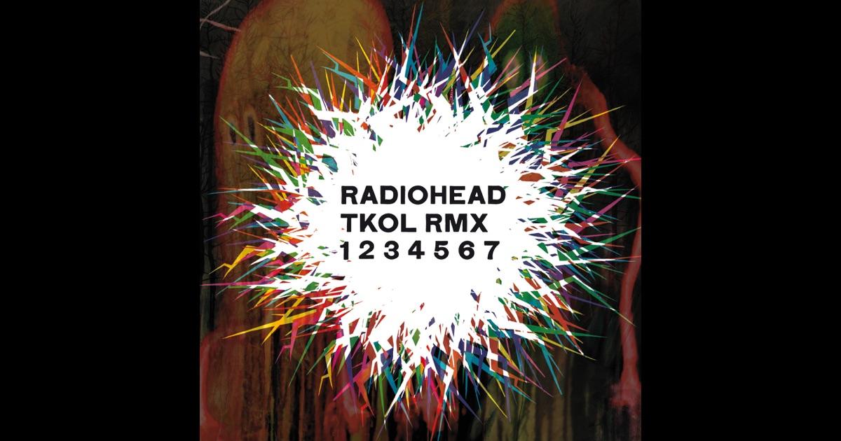 Tkol Rmx 1234567 By Radiohead On Apple Music